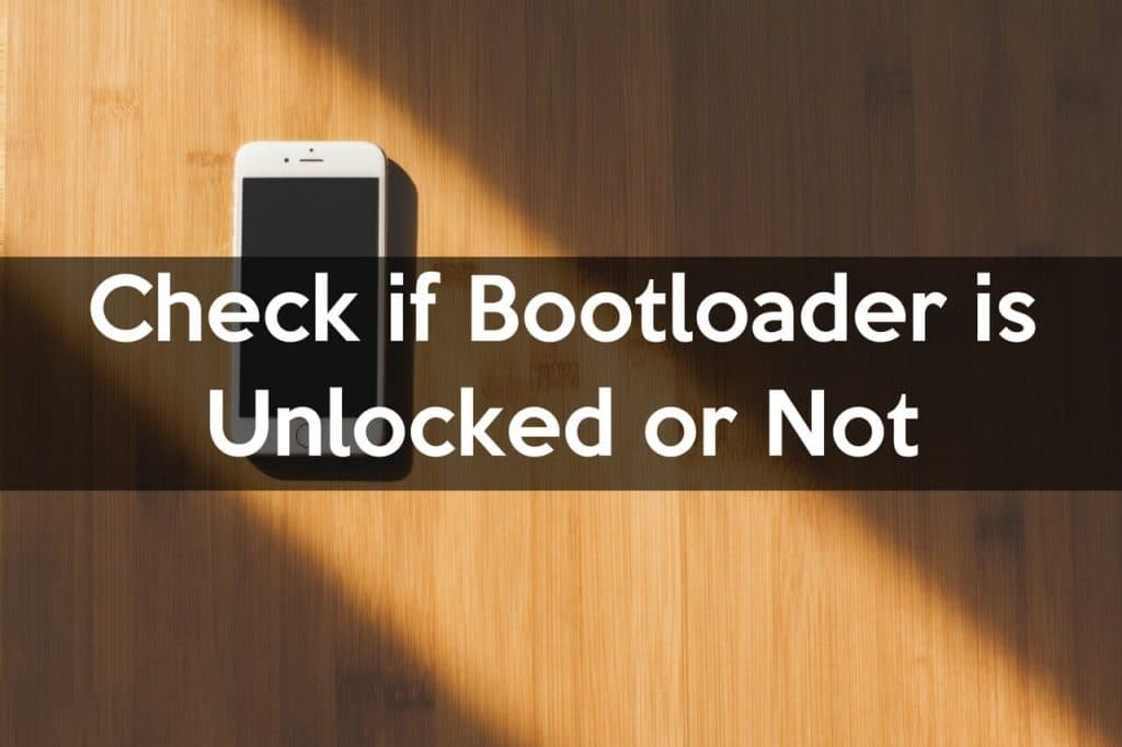 How to Check if Bootloader is Unlocked